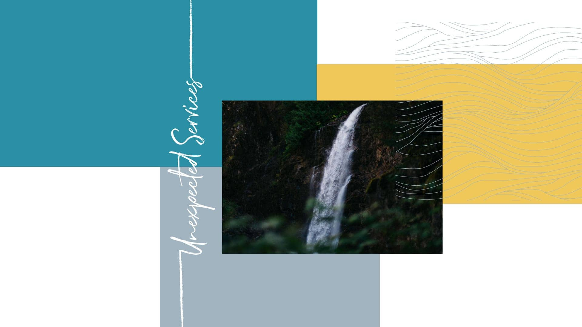 unexpected-servicesl - in script font over gray and turquoise blog with photo of waterfall in the bushes and yellow block behind