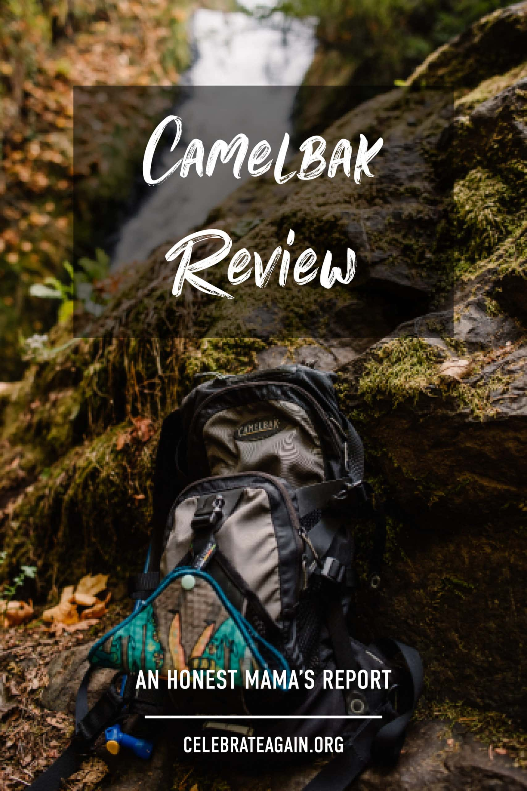 "photo of a camelbak near a waterfall with the text over the photo ""camelbak review an honest mama's review celebrateagain.org"""