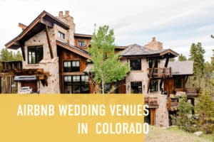 "mountain home in Colorado with text ""airbnb wedding venues in Colorado'"""