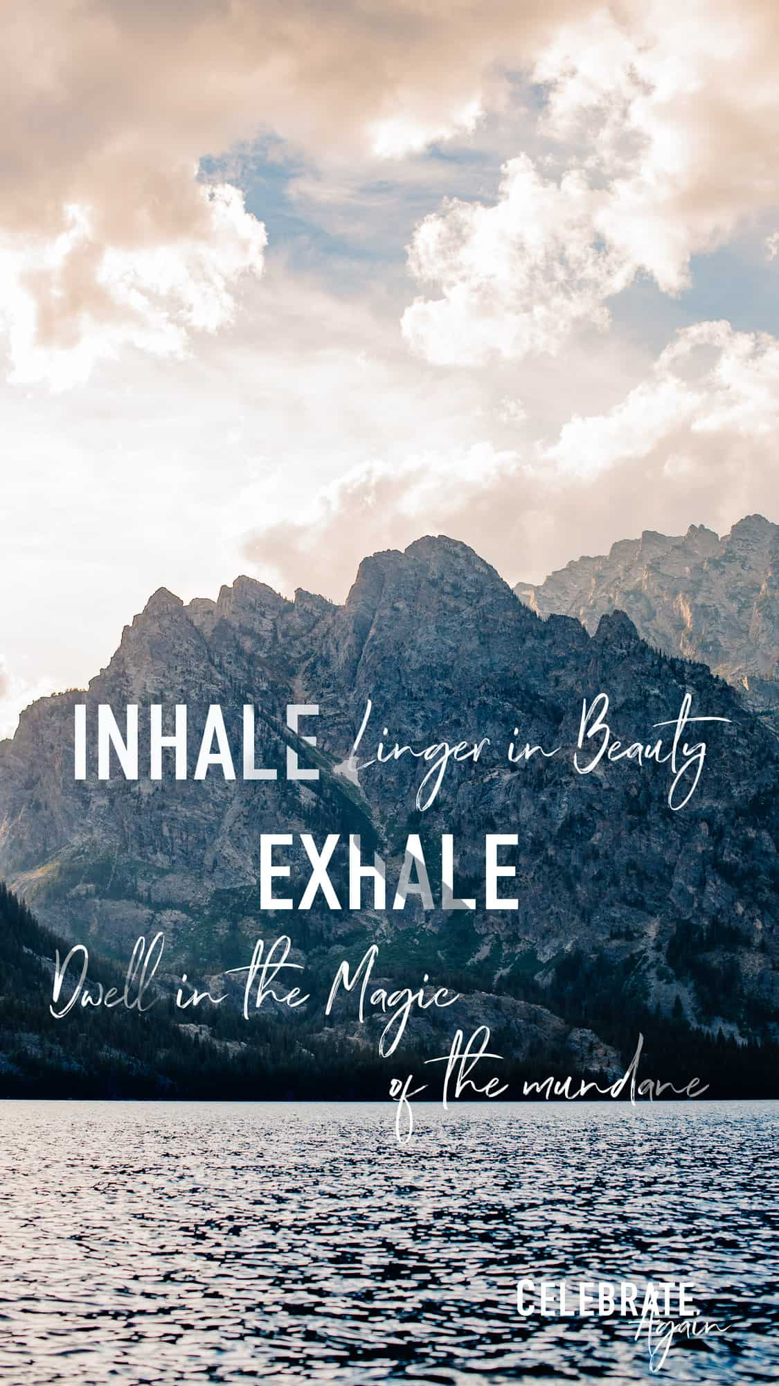 """view of an alpine lake mountain side with text that says """"Inhale linger in the beauty exhale dwell in the magic of the mundane"""""""