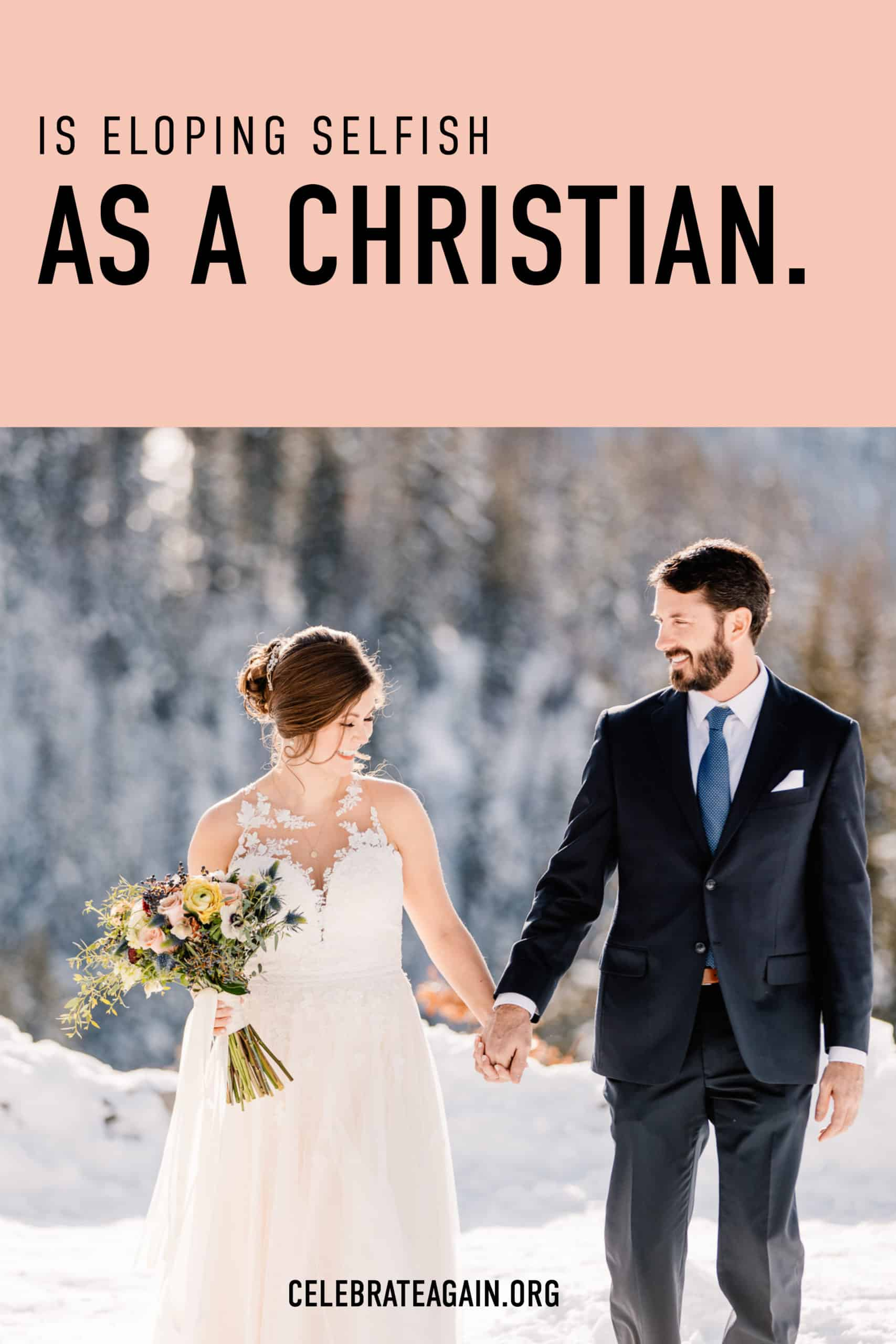 """is it eloping selfish as a christian"" text over photo of couple in snow"