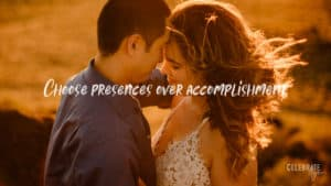 """choose presences over accomplishment"" quote for how you do anything is how you do everything of a couple standing in the evening sun cuddling"