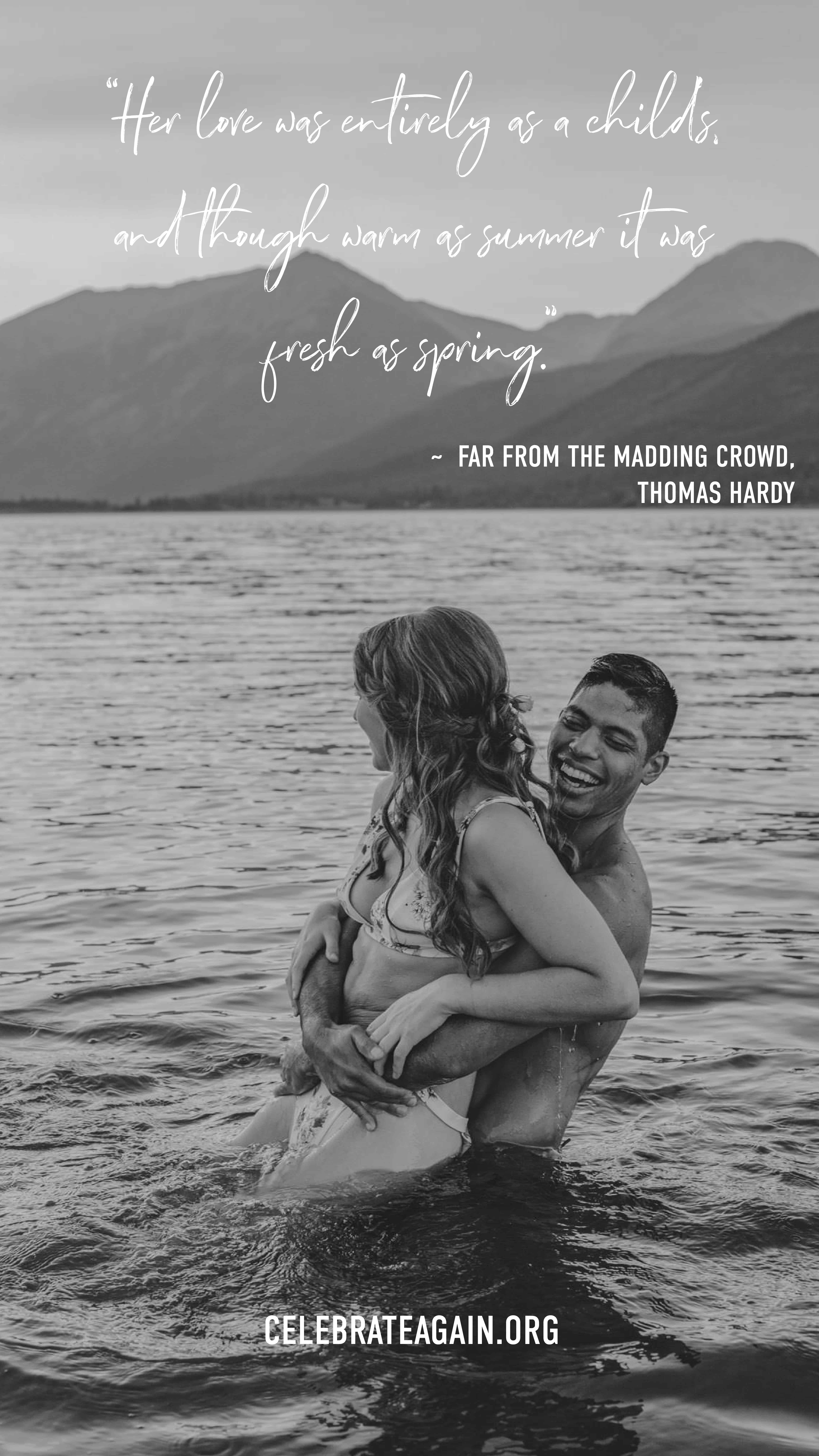 """romantic love quote for her """"Her love was entirely as a child's, and though warm as summer it was fresh as spring."""" - Far From The Madding Crowd by Thomas Hardy image of couple in alpine lake playing in the water image by celebrateagain.org"""