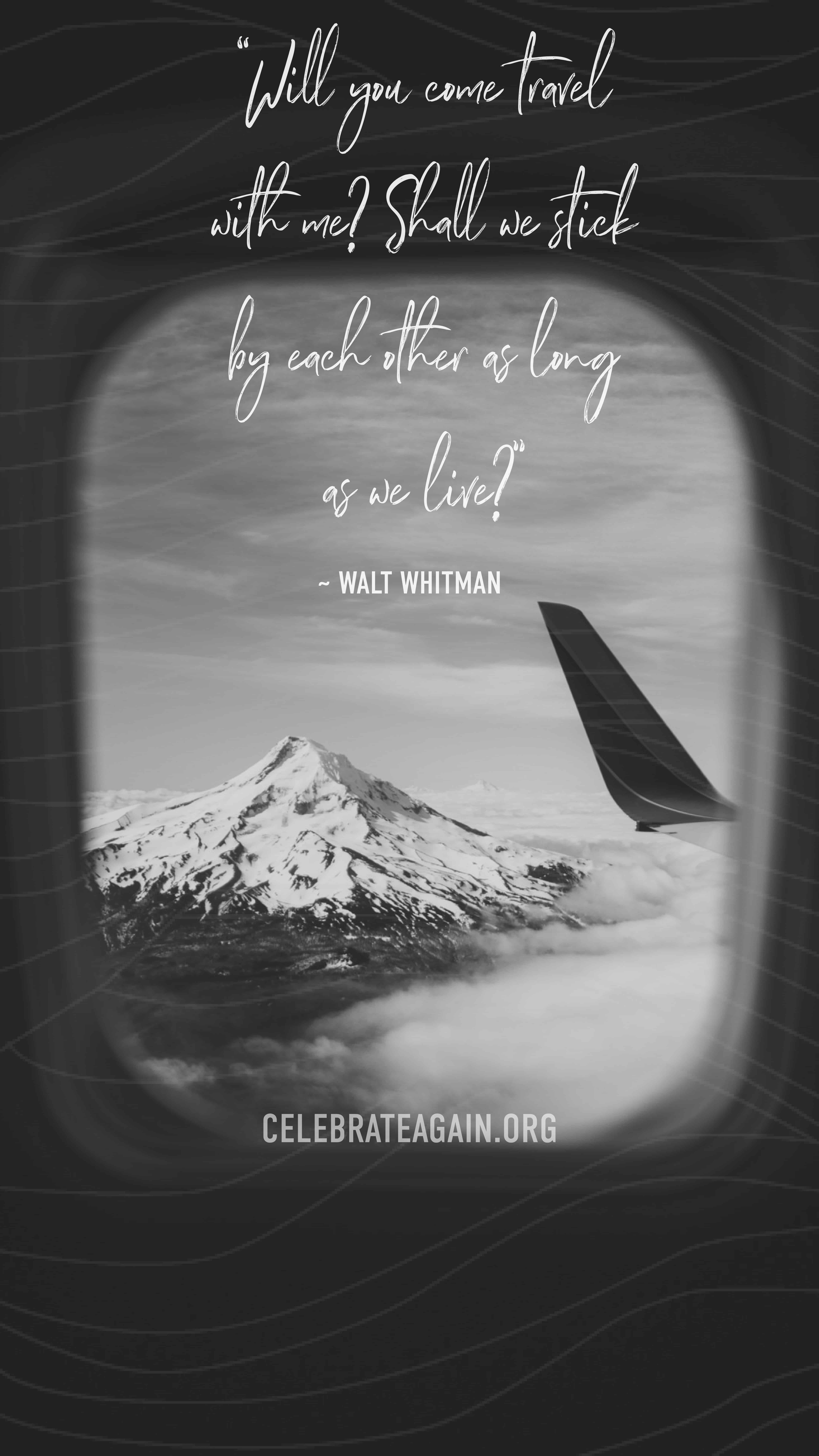 """unconditional love quotes for her """"Will you come travel with me? Shall we stick by each other as long as we live?"""" Walt Whitman image of most hood form an airplane window with the wing in view image by celebrateagain"""