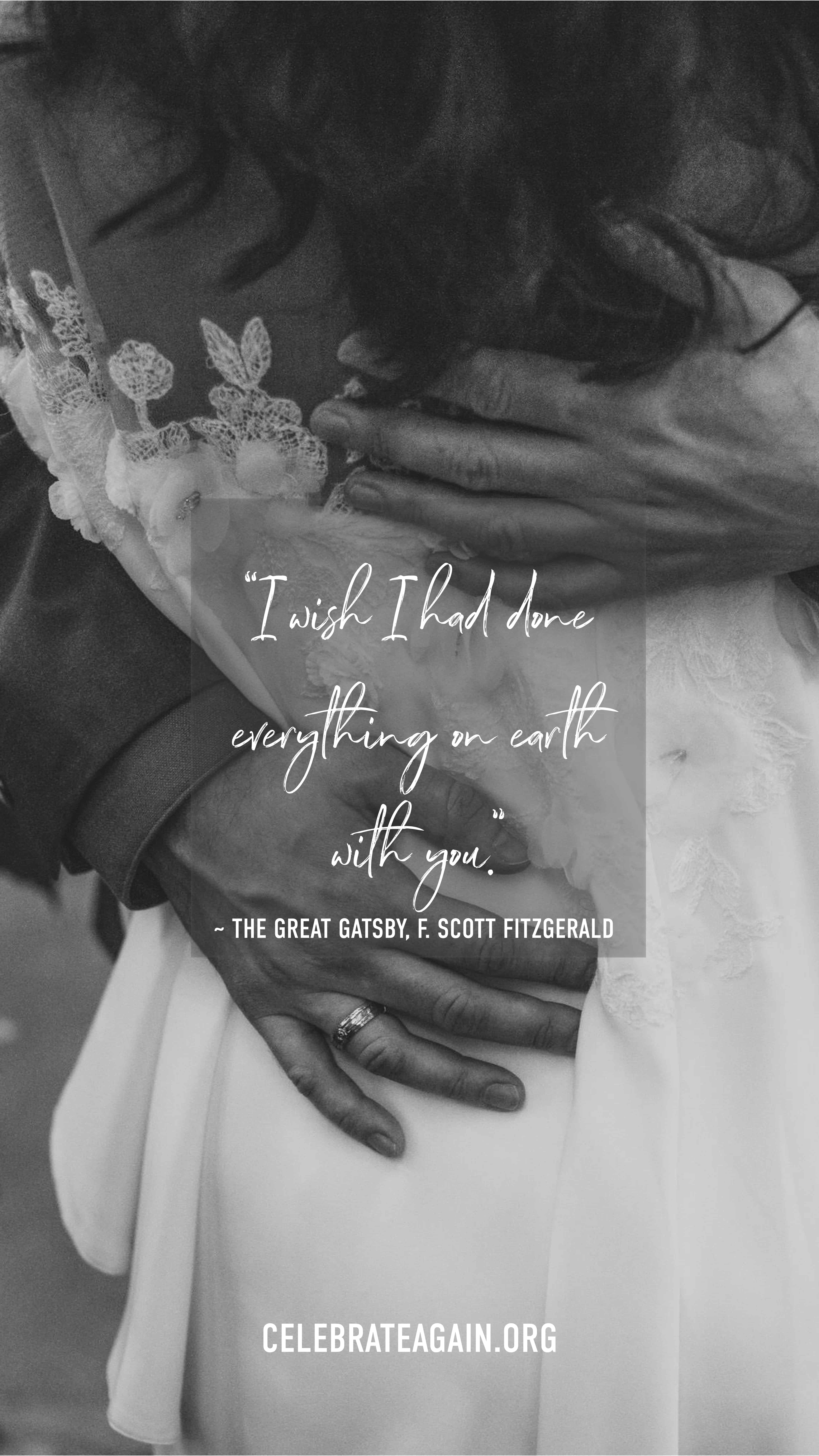 """""""I wish I had done everything on earth with you."""" - The Great Gatsby by F. Scott Fitzgerald, romantic love quote image of grooms hands around brides back, image by celebrateagain.org"""
