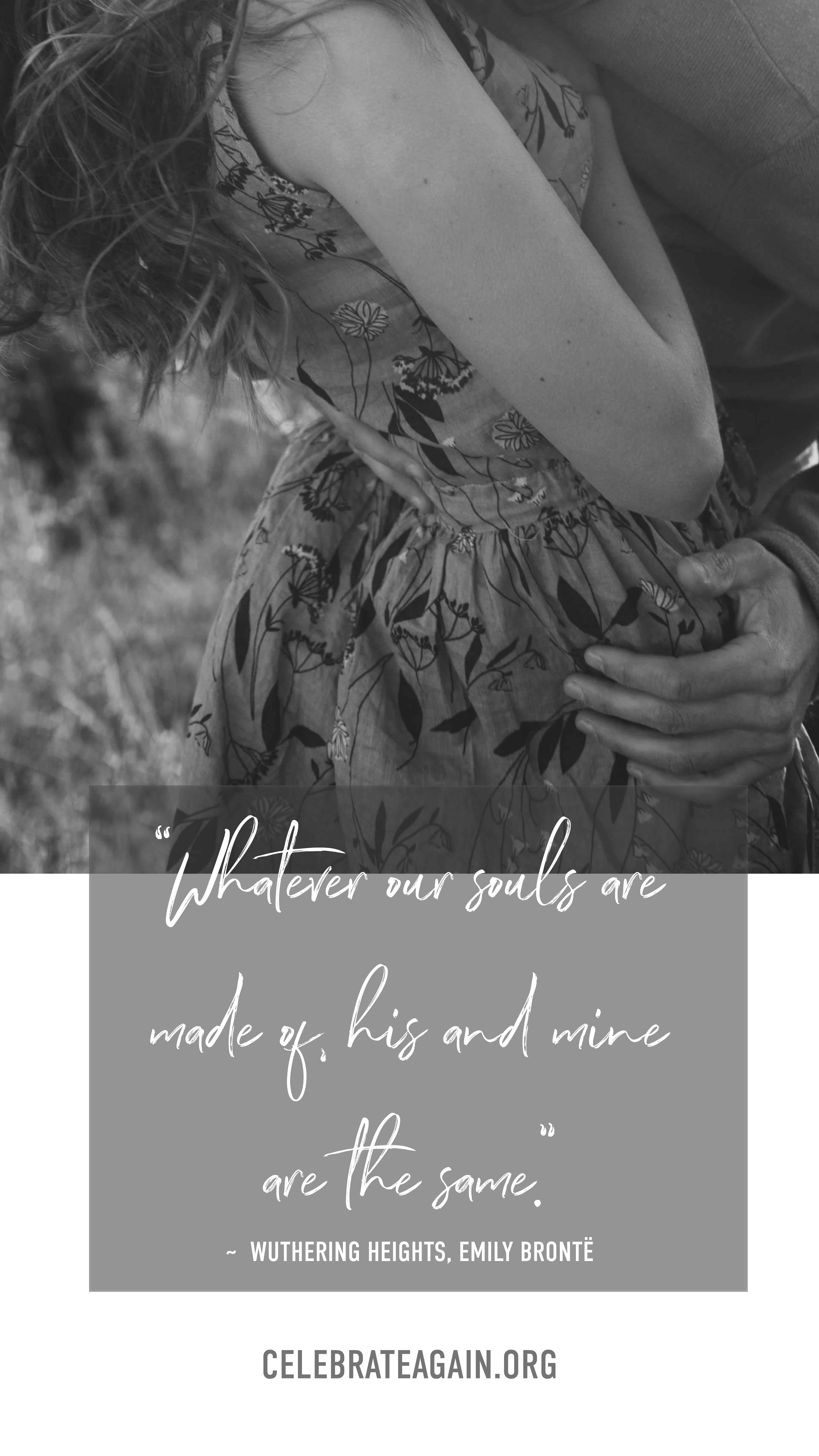 """romantic love quote """"Whatever our souls are made of, his and mine are the same."""" - Wuthering Heights by Emily Brontë, male hand on female hip as she leans back image by celebrateagain.org"""