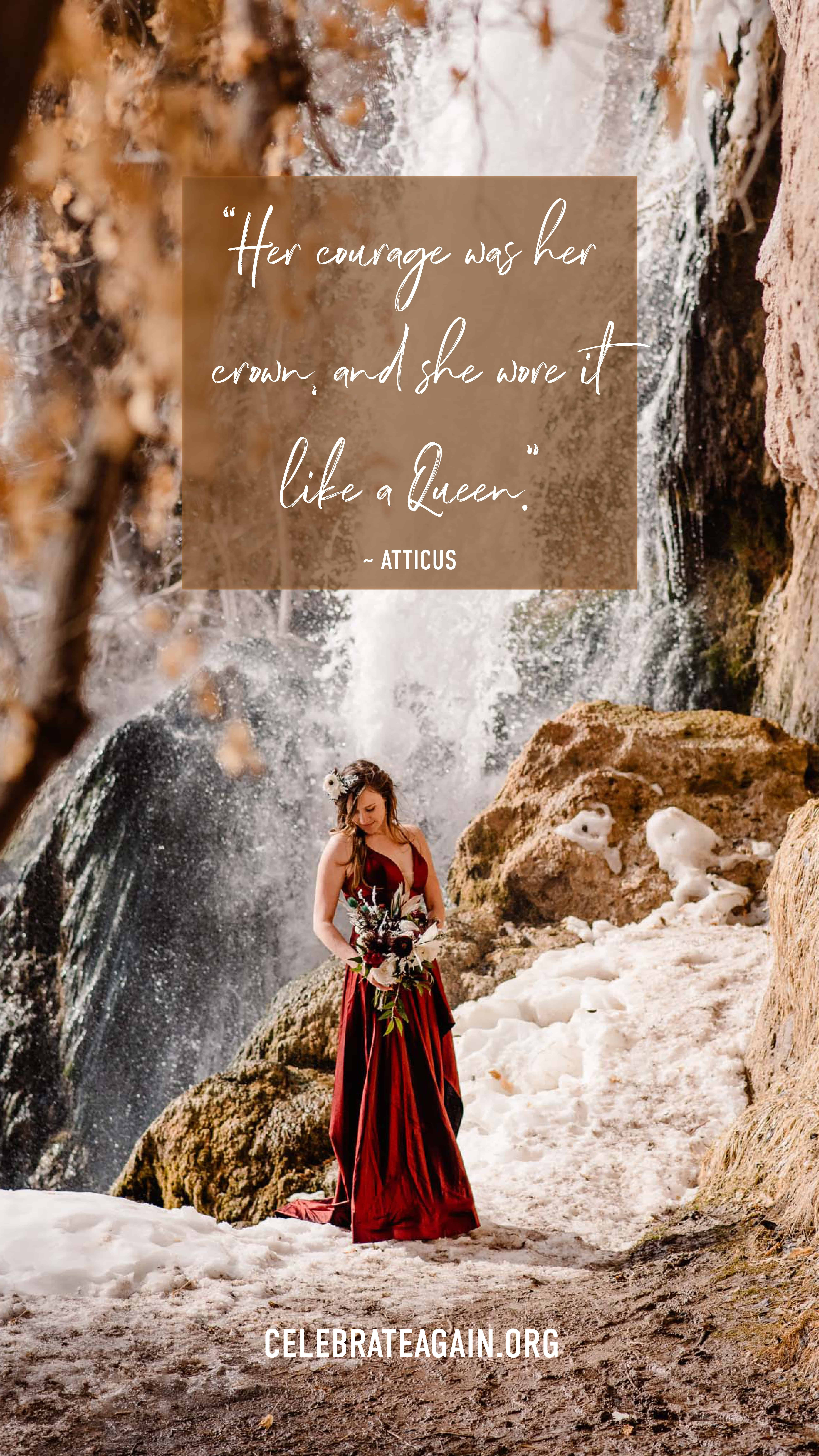 """short love quote """"Her courage was her crown, and she wore it like a Queen."""" ― Atticus female in red dress by a waterfall wearing a flower crown holding flowers, image by celebrateagain.org"""
