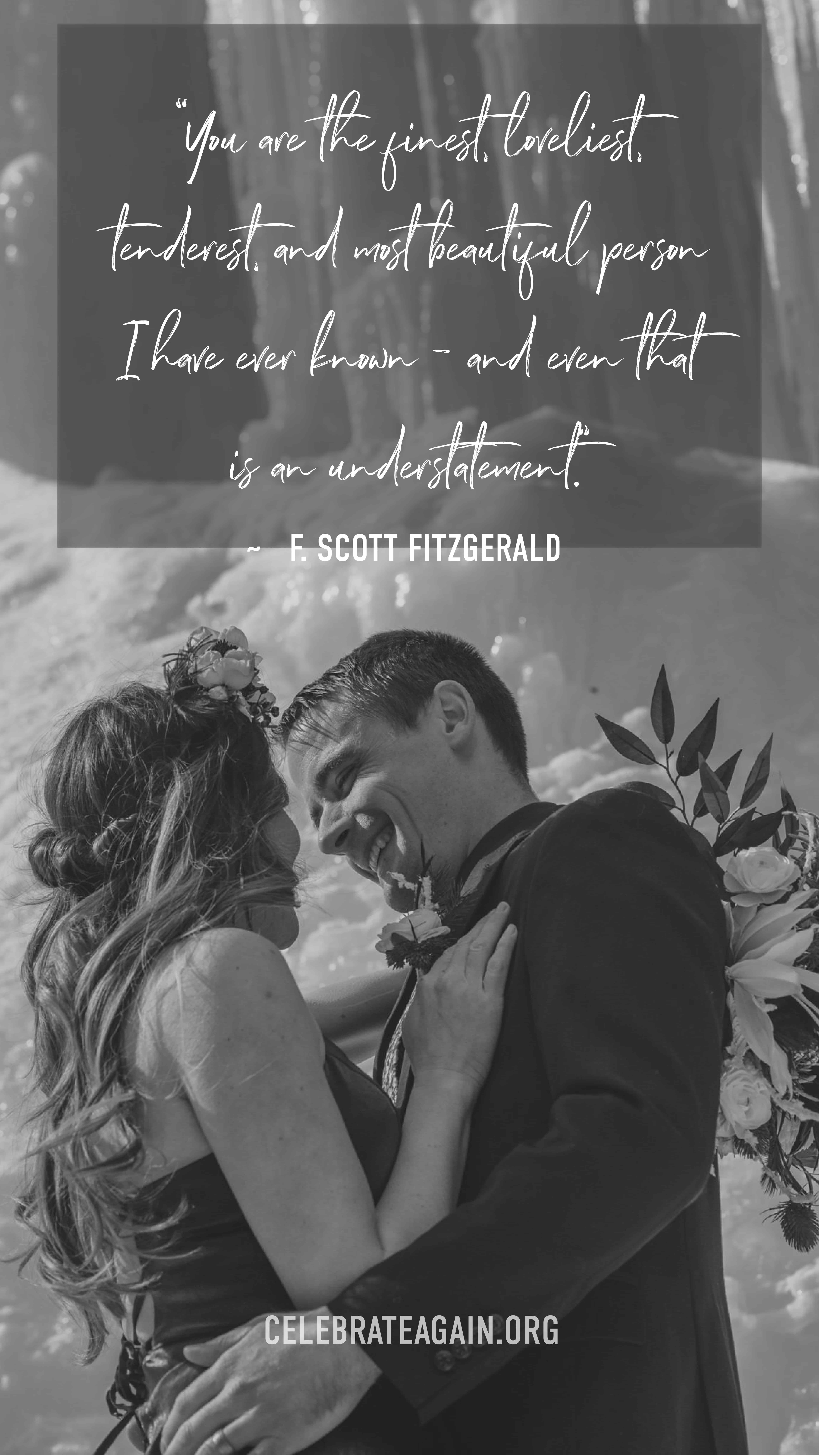 """romantic love quote """"You are the finest, loveliest, tenderest, and most beautiful person I have ever known -- and even that is an understatement."""" F. Scott Fitzgerald couple cuddling with male smiling at female image by celebrateagain.org"""