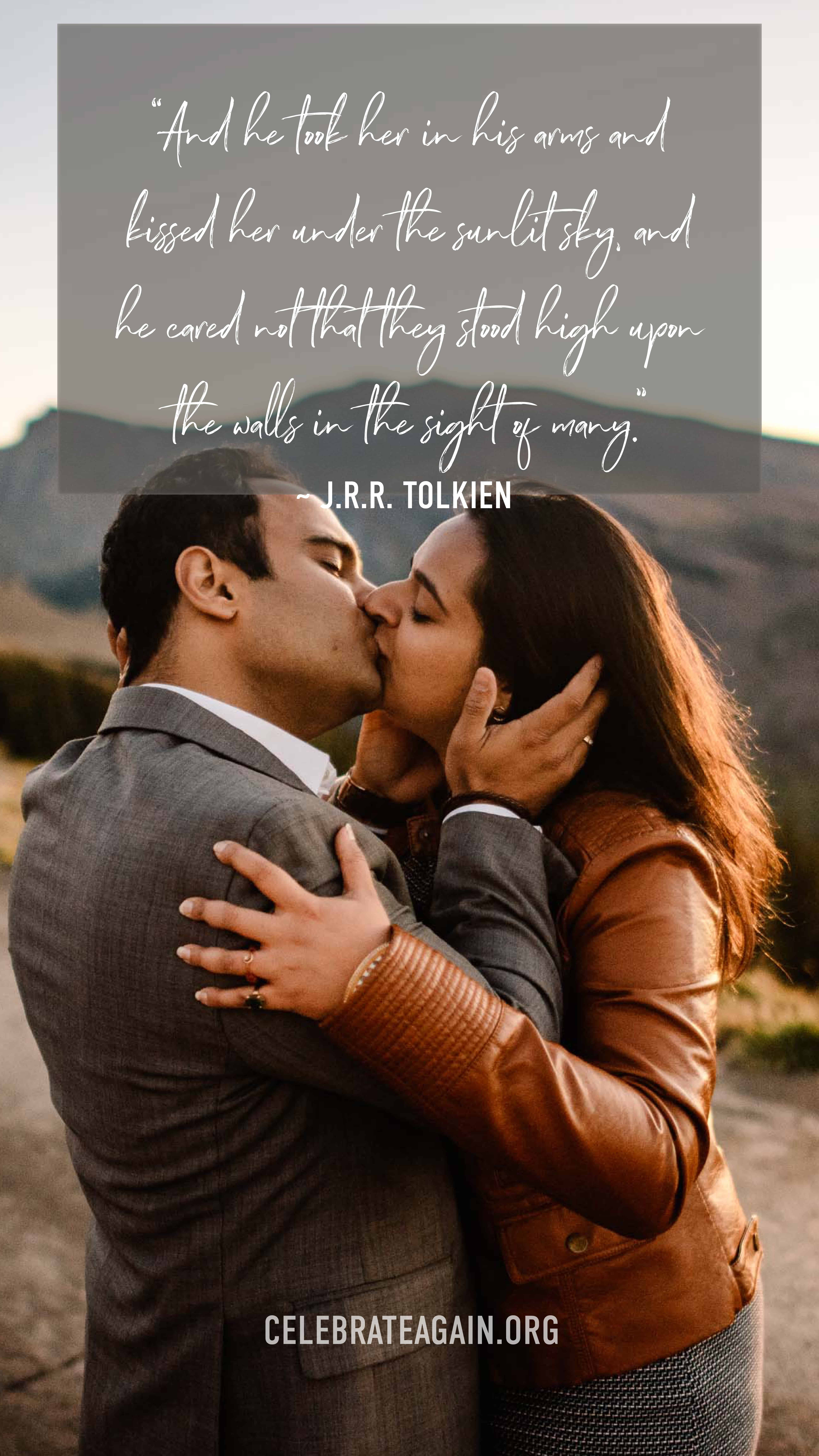 """romantic quotes for her passionate quote """"And he took her in his arms and kissed her under the sunlit sky, and he cared not that they stood high upon the walls in the sight of many."""" ― J.R.R. Tolkien couple kissing passionately image by celebrateagain.org"""