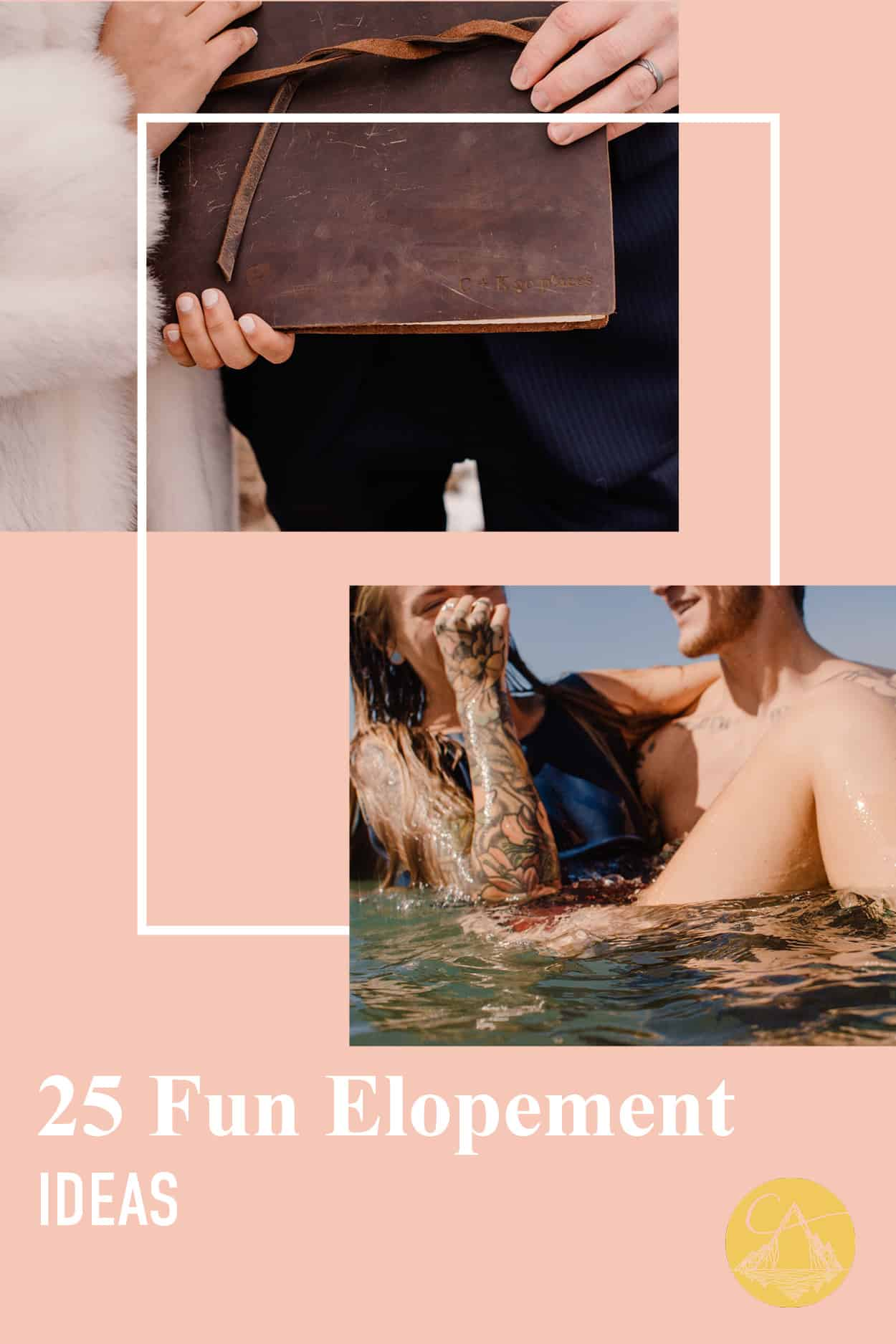 """""""25 fun elopements ideas"""" two photos one of couple holding an adventure book and second of a couple swimming"""